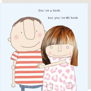 You're a knob, but you're MY knob – card