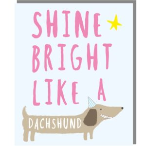 SHINE BRIGHT LIKE A DACHSHUND – mini card