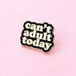 """CAN'T ADULT TODAY"" enamel pin"