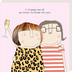 I'd swap two of my other friends for you – card